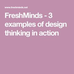 FreshMinds - 3 examples of design thinking in action