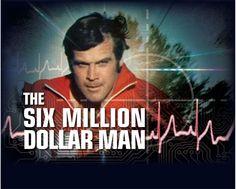 ~The Six Million Dollar Man~  TV series....gotta be worth 1.2 billion dollars in todays economy! :)