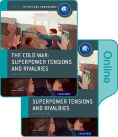 The Cold War: Superpower Tensions and Rivalries: Superpower Tensions and Rivalries: Course Companion
