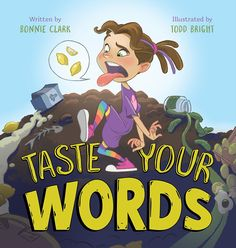 Taste Your Words by Bonnie Clark, illustrated by Todd Bright Uplifting Books, Christian Pictures, Word Pictures, Kids Writing, Sweet Words, Book Images, Having A Bad Day, Books To Buy, Powerful Words