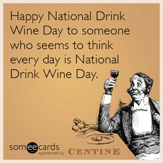 Happy Wine Day!  Everyday!