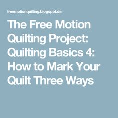 The Free Motion Quilting Project: Quilting Basics 4: How to Mark Your Quilt Three Ways