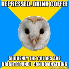 After I had a couple of hypomanic hours after drinking coffee. from kathe-rine