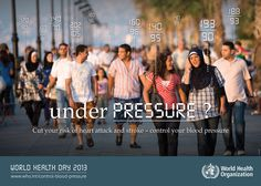 Eastern Mediterranean : Cut your risk of heart attack and stroke - Control your blood blood pressure - UNDER PRESSURE ?  WORLD HEALTH DAY 2013   http://www.WHO.int/control-blood-pressure