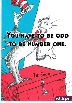 """You have to be odd to be number one."""
