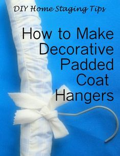 Home Staging Tips: Make Your Closets Memorable to Buyers with These Custom HangersDIY Home Staging Tips: Make Your Closets Memorable to Buyers with These Custom Hangers Fabric Covered Hangers, Padded Coat Hangers, Childrens Hangers, Famous Stars And Straps, Home Staging Tips, Second Hand Stores, Autumn Crafts, Closets, Sewing Projects