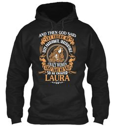 God Create Laura Name Shirt Black Sweatshirt Front