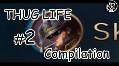 League Of Legends - Best Of Thug Life Compilation #2