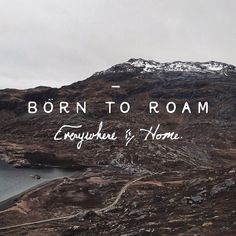 travel quote. born to roam. everywhere is home.