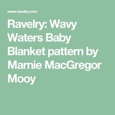 Ravelry: Wavy Waters Baby Blanket pattern by Marnie MacGregor Mooy