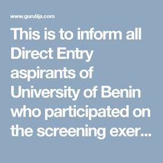 This is to inform all Direct Entry aspirants of University of Benin who participated on the screening exercise for 2016/2017 academic sessi...