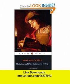 Meditations and Other Metaphysical Writings (Penguin Classics) (9780140447019) Rene Descartes, Desmond M. Clarke , ISBN-10: 0140447016  , ISBN-13: 978-0140447019 ,  , tutorials , pdf , ebook , torrent , downloads , rapidshare , filesonic , hotfile , megaupload , fileserve