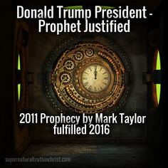 Donald Trump President - Prophet Justified is about a prophetic view given by Mark Taylor back in 2011 that has now come to pass with staggering accuracy.
