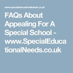 FAQs About Appealing For A Special School - www.SpecialEducationalNeeds.co.uk