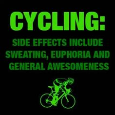 cycling: side effects include sweating, euphoria and general awesomeness