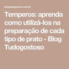 Temperos: aprenda como utilizá-los na preparação de cada tipo de prato - Blog Tudogostoso