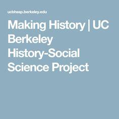 Making History   UC Berkeley History-Social Science Project