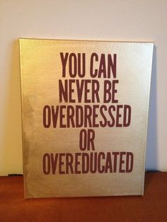 Custom Canvas Quote Painting (You can never be overdressed or overeducated) 11x14 (Gold). $34.79, via Etsy.