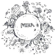 Mika; one of my inspirations, my motivations and his artwork and songs are truly amazing. i'm a fan of him