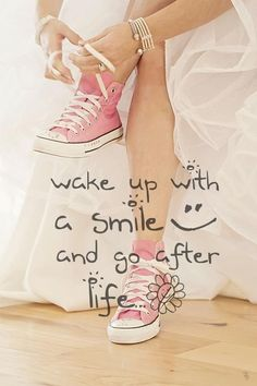 Wake up with a #smile and go after LIFE