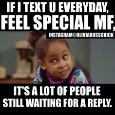 This is so true. I have 25 texts from different people I haven't responded to over the last few months