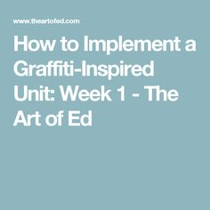 How to Implement a Graffiti-Inspired Unit: Week 1 - The Art of Ed