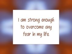 """Daily Affirmation for January 30, 2015 #affirmation #inspiration - """"I am strong enough to overcome any fear in my life."""""""
