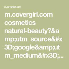 m.covergirl.com cosmetics natural-beauty?&utm_source=google&utm_medium=cpc&utm_term=new%20makeup&utm_campaign=Covergirl_Search_Category+Interest+Product.Exact&utm_content=sDAQ18gCC_dm