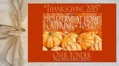 """Over Yonder Thanksgiving To Go 2015 • Are you looking for a traditional Thanksgiving dinner just like grandma used to make? Scratch-made & chef-prepared thanksgiving goodness by Executive Chef Andrew Long, and his fellow culinary pilgrims, will now be available """"Over Yonder""""!"""