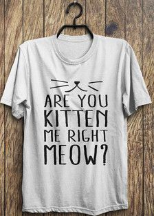 Cute Kitten T Shirt - Are you kitten me right meow t shirt, cat shirt, grumpy cat tops, funny tops, #ootd, #instafashion, #hipster, #wiwt