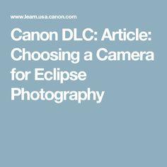 Canon DLC: Article: Choosing a Camera for Eclipse Photography Solar Eclipse Facts, Solar Eclipse 2017, Solar Eclipse Photography, Moon Photography, Photography Projects, Photography Tutorials, Digital Camera, Canon Cameras, Cheese