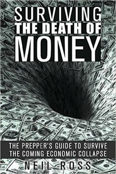 Surviving the Death of Money: The Prepper's Guide to Survive the Coming Economic Collapse (Survival for Preppers) - Kindle edition by Neil Ross. Politics & Social Sciences Kindle eBooks @ Amazon.com.