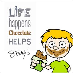 Through your ups and downs, there will always be chocolate to keep your spirits up! :)