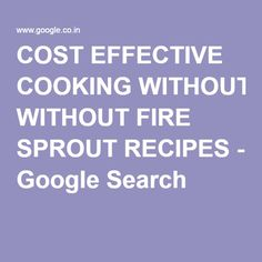 COST EFFECTIVE COOKING WITHOUT FIRE SPROUT RECIPES - Google Search