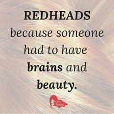 :) someone asked me if I was a natural redhead today at Starbucks, yes sir haha:)) Redhead Memes, Redhead Facts, Natural Red Hair, Natural Redhead, Ginger Jokes, Red Hair Don't Care, Hair Quotes, Red Quotes, Ginger Girls