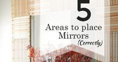 5 Areas where a Mirror should be placed (correctly).   According to Feng Shui, mirrors can double your wealth, health and even your h...