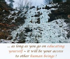... as long as you go on #educating yourself ~ it will be your access to other #human_beings !