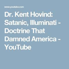 Dr. Kent Hovind: Satanic, Illuminati - Doctrine That Damned America - YouTube