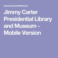 Jimmy Carter Presidential Library and Museum - Mobile Version