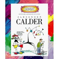 Alexander Calder Mobiles Lesson Plans | Alexander Calder (Getting to Know the World's Greatest Artists)