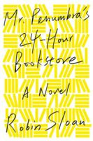 Mr. Penumbra's 24-Hour Bookstore by Rovin Sloan