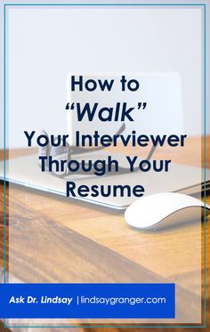 "How to ""Walk"" Your Interviewer Through Your Resume 