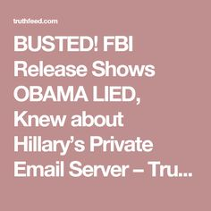 BUSTED! FBI Release Shows OBAMA LIED, Knew about Hillary's Private Email Server – TruthFeed