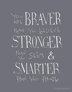 You are Braver - Winnie the Pooh quote