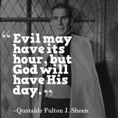 Citaat van Bishop Sheen: het kwaad heeft zijn uur maar God zal zijn dag hebben. Aan alle moeilijkheden komt een einde en het goede zal overwinnen <3