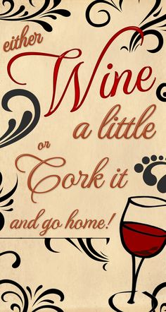 Either #wine a little or cork it and go home! #winehumor #funny