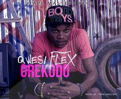 Qwesi Flex - Orekodo (Prod. By WillisBeatz)Qwesi Flex - Orekodo (Prod. By WillisBeatz)Qwesi Flex - Orekodo (Prod. By WillisBeatz)