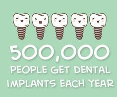 Over half a million people get dental implants every year! What are you waiting for? #dentalimplants