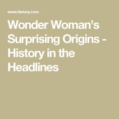 Wonder Woman's Surprising Origins - History in the Headlines