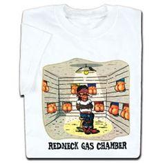 Redneck Gas Chamber T-Shirt!